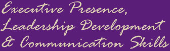 Executive Presence, Leadership Development & Communication Skills